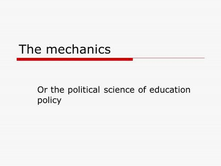 The mechanics Or the political science of education policy.