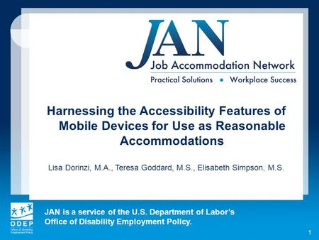 JAN is a service of the U.S. Department of Labors Office of Disability Employment Policy. Harnessing the Accessibility Features of Mobile Devices for Use.