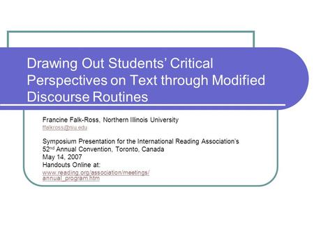 Drawing Out Students Critical Perspectives on Text through Modified Discourse Routines Francine Falk-Ross, Northern Illinois University