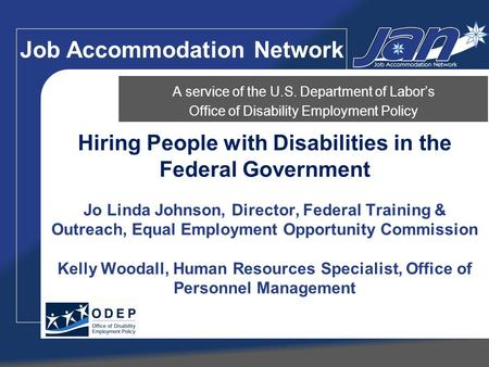 Hiring People with Disabilities in the Federal Government Jo Linda Johnson, Director, Federal Training & Outreach, Equal Employment Opportunity Commission.