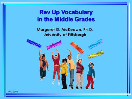 IRA, 2008 Rev Up Vocabulary in the Middle Grades.