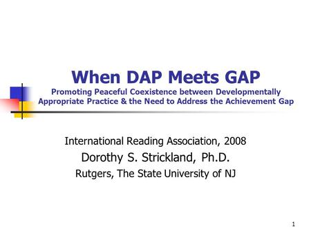 1 When DAP Meets GAP Promoting Peaceful Coexistence between Developmentally Appropriate Practice & the Need to Address the Achievement Gap International.