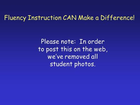 Fluency Instruction CAN Make a Difference! Please note: In order to post this on the web, weve removed all student photos.