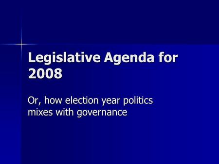 Legislative Agenda for 2008 Or, how election year politics mixes with governance.