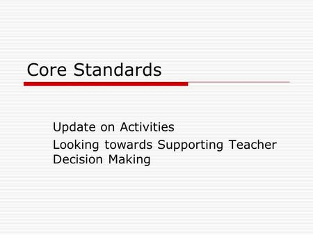 Core Standards Update on Activities Looking towards Supporting Teacher Decision Making.
