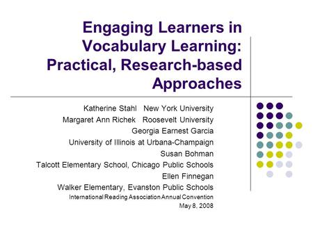 Engaging Learners in Vocabulary Learning: Practical, Research-based Approaches Katherine Stahl New York University Margaret Ann Richek Roosevelt University.