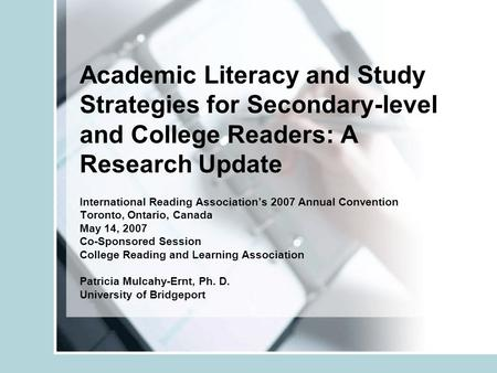 Academic Literacy and Study Strategies for Secondary-level and College Readers: A Research Update International Reading Associations 2007 Annual Convention.