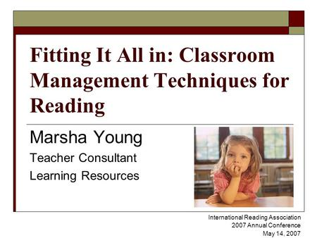 Fitting It All in: Classroom Management Techniques for Reading Marsha Young Teacher Consultant Learning Resources International Reading Association 2007.