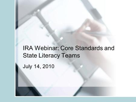 IRA Webinar: Core Standards and State Literacy Teams July 14, 2010.