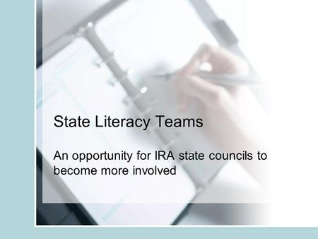 State Literacy Teams An opportunity for IRA state councils to become more involved.