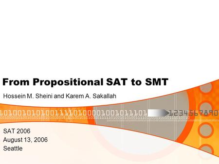 1234567890 From Propositional SAT to SMT Hossein M. Sheini and Karem A. Sakallah SAT 2006 August 13, 2006 Seattle.