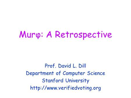 Murφ: A Retrospective Prof. David L. Dill Department of Computer Science Stanford University