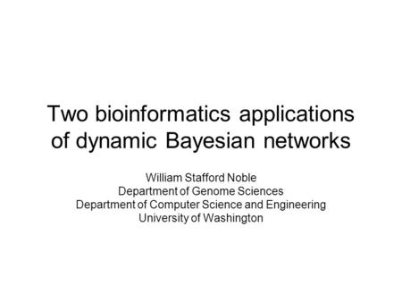 Two bioinformatics applications of dynamic Bayesian networks