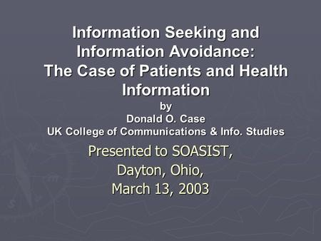 Information Seeking and Information Avoidance: The Case of Patients and Health Information by Donald O. Case UK College of Communications & Info. Studies.
