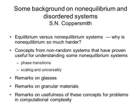 Some background on nonequilibrium and disordered systems S.N. Coppersmith Equilibrium versus nonequilibrium systems why is nonequilibrium so much harder?