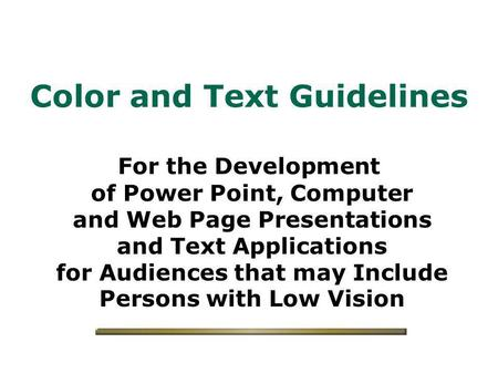 Color and Text Guidelines For the Development of Power Point, Computer and Web Page Presentations and Text Applications for Audiences that may Include.