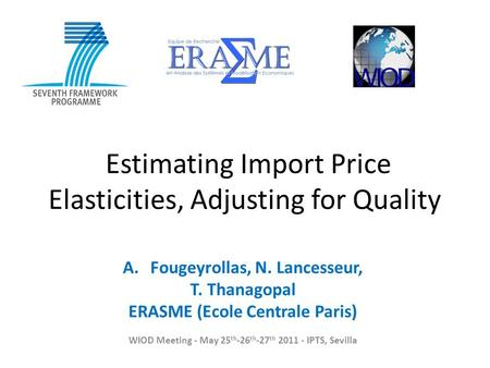 Estimating Import Price Elasticities, Adjusting for Quality A.Fougeyrollas, N. Lancesseur, T. Thanagopal ERASME (Ecole Centrale Paris) WIOD Meeting - May.