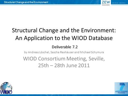 Structural Change and the Environment: An Application to the WIOD Database Deliverable 7.2 by Andreas Löschel, Sascha Rexhäuser and Michael Schymura WIOD.