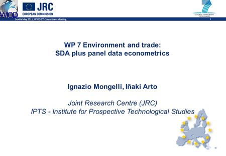 Sevilla May 2011, WIOD 2 nd Consortium Meeting 1 WP 7 Environment and trade: SDA plus panel data econometrics Ignazio Mongelli, Iñaki Arto Joint Research.
