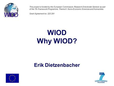 WIOD Why WIOD? Erik Dietzenbacher This project is funded by the European Commission, Research Directorate General as part of the 7th Framework Programme,