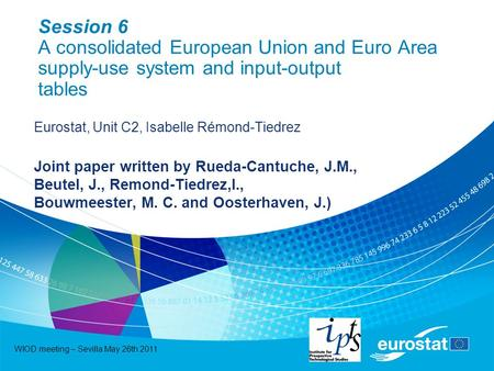 WIOD meeting – Sevilla May 26th 2011 Session 6 A consolidated European Union and Euro Area supply-use system and input-output tables Eurostat, Unit C2,
