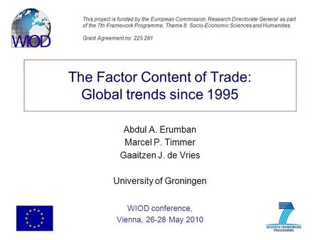 The Factor Content of Trade: Global trends since 1995 Abdul A. Erumban Marcel P. Timmer Gaaitzen J. de Vries University of Groningen WIOD conference, Vienna,
