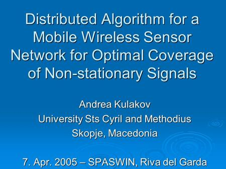 Distributed Algorithm for a Mobile Wireless Sensor Network for Optimal Coverage of Non-stationary Signals Andrea Kulakov University Sts Cyril and Methodius.