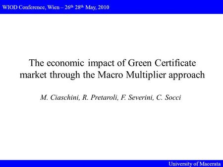 The economic impact of Green Certificate market through the Macro Multiplier approach M. Ciaschini, R. Pretaroli, F. Severini, C. Socci WIOD Conference,