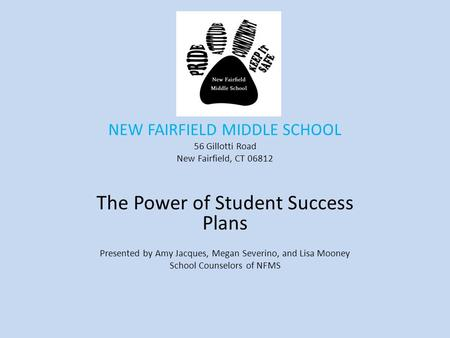NEW FAIRFIELD MIDDLE SCHOOL 56 Gillotti Road New Fairfield, CT 06812 The Power of Student Success Plans Presented by Amy Jacques, Megan Severino, and Lisa.
