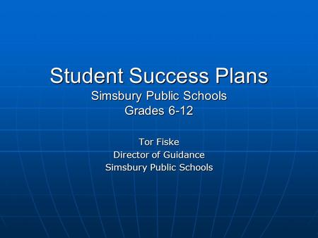 Student Success Plans Simsbury Public Schools Grades 6-12 Tor Fiske Director of Guidance Simsbury Public Schools.