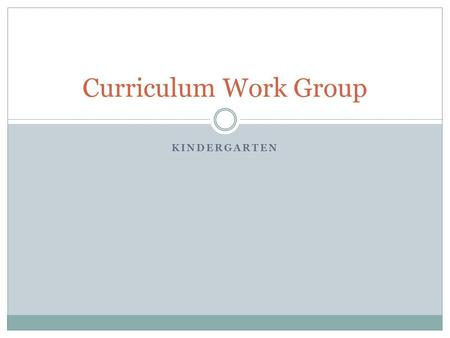 Curriculum Work Group Kindergarten.