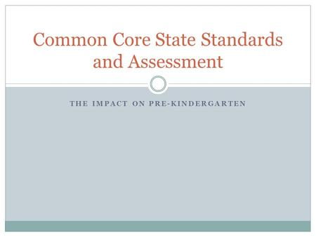 THE IMPACT ON PRE-KINDERGARTEN Common Core State Standards and Assessment.