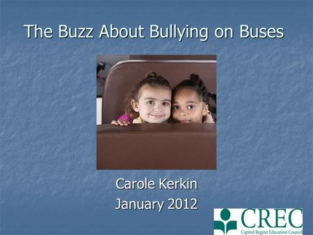 The Buzz About Bullying on Buses Carole Kerkin January 2012.