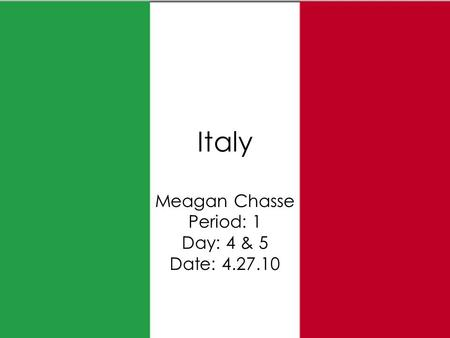 Italy Meagan Chasse Period: 1 Day: 4 & 5 Date: 4.27.10.