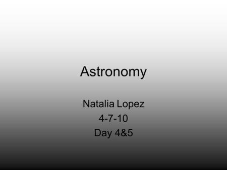 Astronomy Natalia Lopez 4-7-10 Day 4&5. Terms RotationRevolutionTides SeasonsAsteroidsComet Meteor Lunar Eclipse Solar Eclipse Solar System.