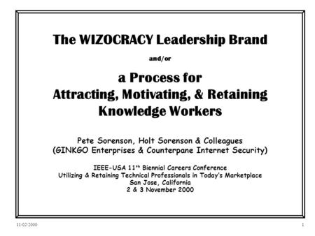 11/02/20001 The WIZOCRACY Leadership Brand and/or a Process for Attracting, Motivating, & Retaining Knowledge Workers Pete Sorenson, Holt Sorenson & Colleagues.
