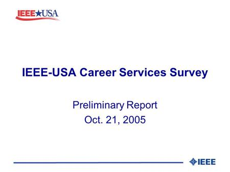 IEEE-USA Career Services Survey Preliminary Report Oct. 21, 2005.