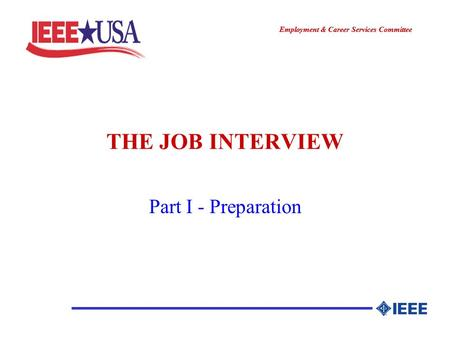 ________________ Employment & Career Services Committee ________________ THE JOB INTERVIEW Part I - Preparation.