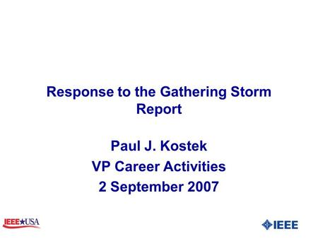 Response to the Gathering Storm Report Paul J. Kostek VP Career Activities 2 September 2007.