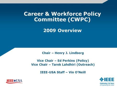 Career & Workforce Policy Committee (CWPC) 2009 Overview Chair – Henry J. Lindborg Vice Chair – Ed Perkins (Policy) Vice Chair – Tarek Lahdhiri (Outreach)