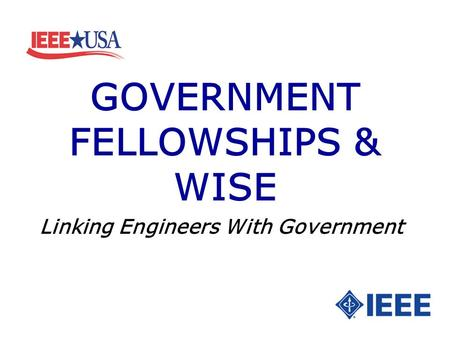 GOVERNMENT FELLOWSHIPS & WISE Linking Engineers With Government.
