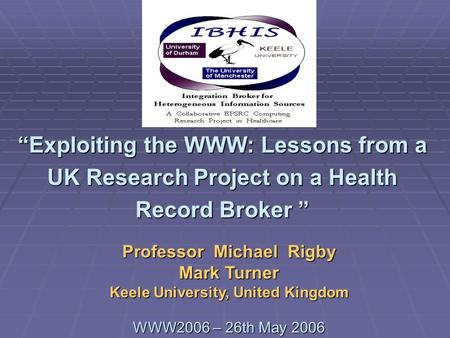 Exploiting the WWW: Lessons from a UK Research Project on a Health Record BrokerExploiting the WWW: Lessons from a UK Research Project on a Health Record.