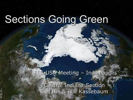 Sections Going Green IEEE-USA Meeting – Indianapolis Central Indiana Section Earl Hill & Will Kassebaum.