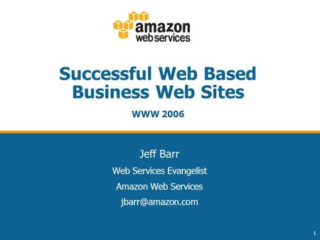 1 Successful Web Based Business Web Sites WWW 2006 Jeff Barr Web Services Evangelist Amazon Web Services