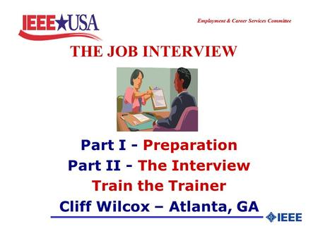 ________________ Employment & Career Services Committee ________________ THE JOB INTERVIEW Part I - Preparation Part II - The Interview Train the Trainer.