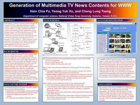Generation of Multimedia TV News Contents for WWW Hsin Chia Fu, Yeong Yuh Xu, and Cheng Lung Tseng Department of computer science, National Chiao-Tung.