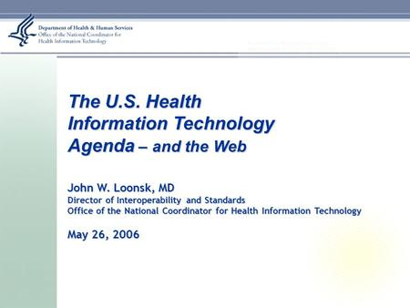 The U.S. Health Information Technology Agenda – and the Web John W. Loonsk, MD Director of Interoperability and Standards Office of the National Coordinator.