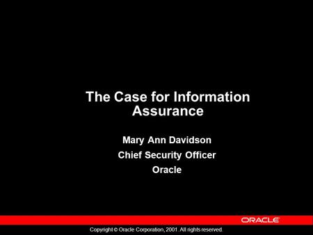 Copyright © Oracle Corporation, 2001. All rights reserved. Security Assurance: The Times They Are A Mary Ann Davidson Chief Security Officer Oracle The.