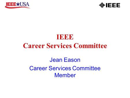 IEEE Career Services Committee Jean Eason Career Services Committee Member.