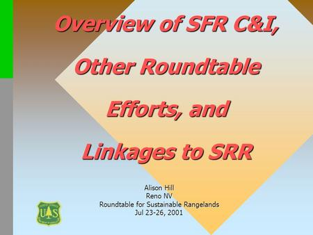 Overview of SFR C&I, Other Roundtable Efforts, and Linkages to SRR Alison Hill Reno NV Roundtable for Sustainable Rangelands Jul 23-26, 2001.